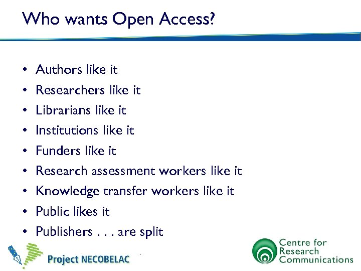 Who wants Open Access? • • • Authors like it Researchers like it Librarians
