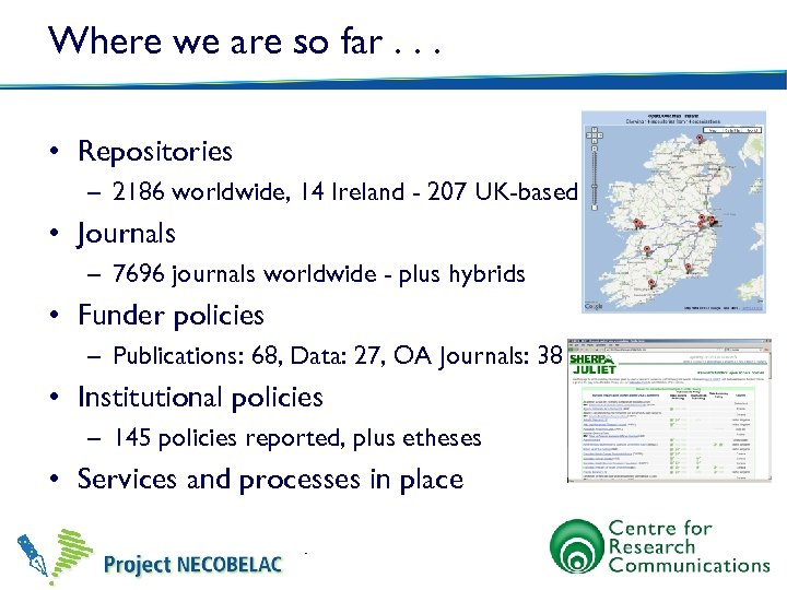 Where we are so far. . . • Repositories – 2186 worldwide, 14 Ireland