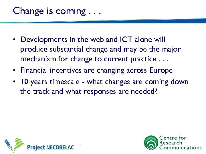 Change is coming. . . • Developments in the web and ICT alone will