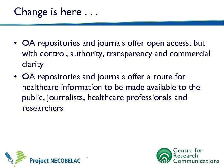 Change is here. . . • OA repositories and journals offer open access, but