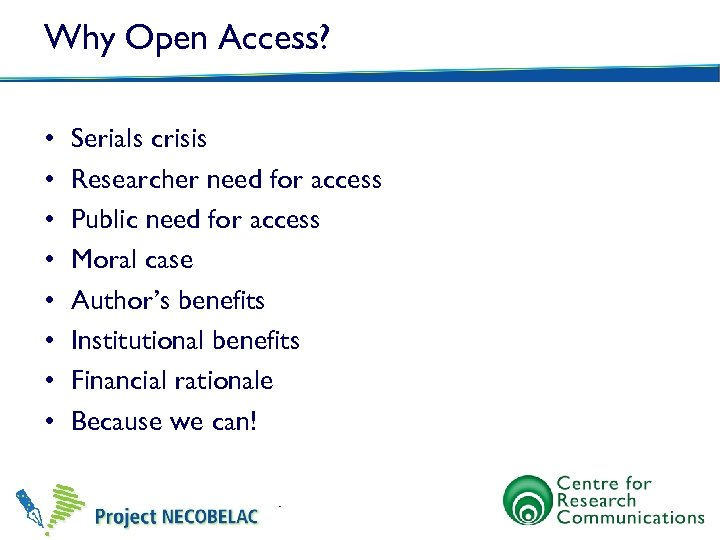 Why Open Access? • • Serials crisis Researcher need for access Public need for
