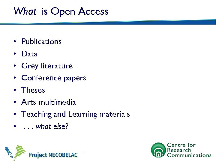 What is Open Access • • Publications Data Grey literature Conference papers Theses Arts