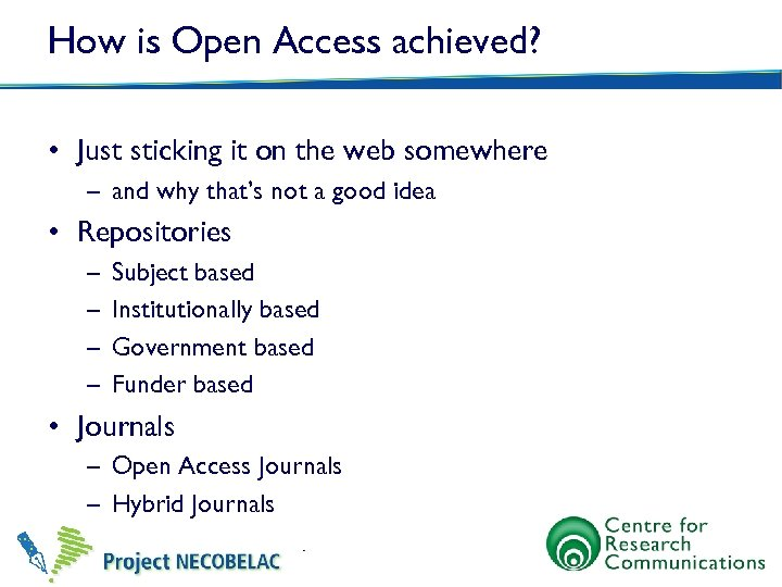 How is Open Access achieved? • Just sticking it on the web somewhere –