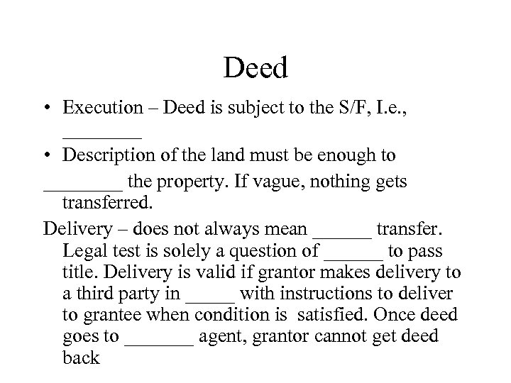 Deed • Execution – Deed is subject to the S/F, I. e. , ____