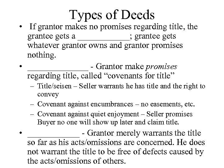 Types of Deeds • If grantor makes no promises regarding title, the grantee gets
