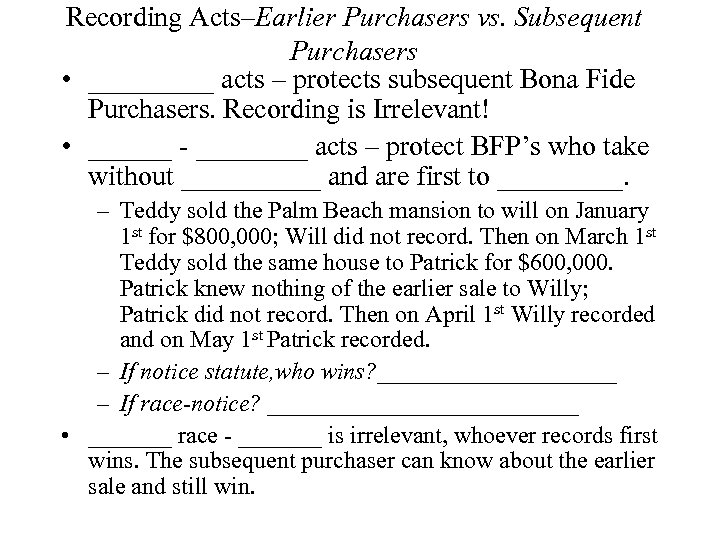Recording Acts–Earlier Purchasers vs. Subsequent Purchasers • _____ acts – protects subsequent Bona Fide