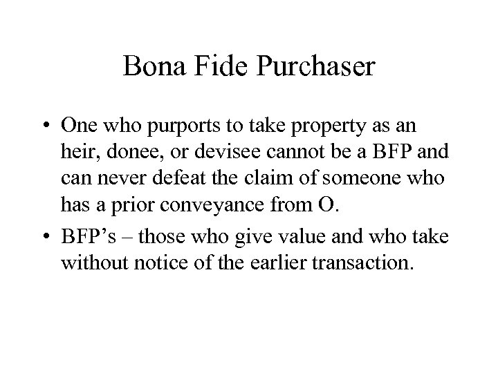 Bona Fide Purchaser • One who purports to take property as an heir, donee,