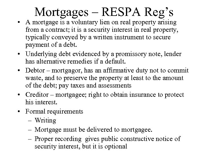 Mortgages – RESPA Reg's • A mortgage is a voluntary lien on real property