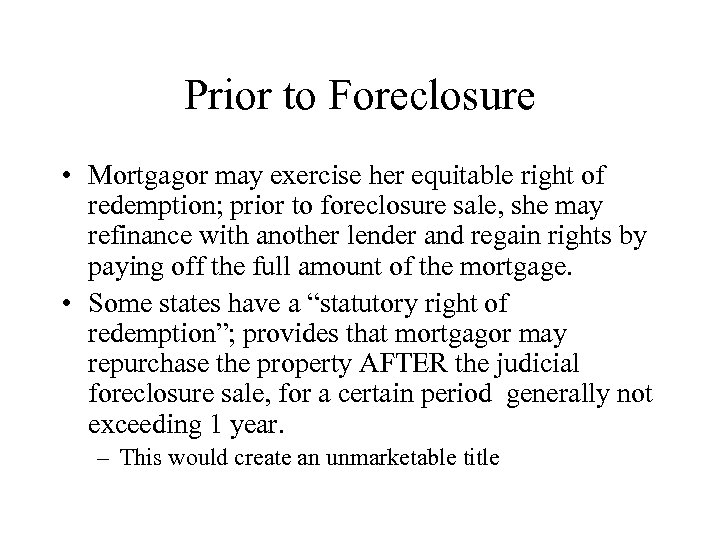 Prior to Foreclosure • Mortgagor may exercise her equitable right of redemption; prior to