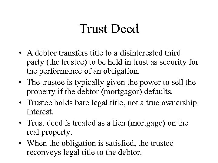 Trust Deed • A debtor transfers title to a disinterested third party (the trustee)