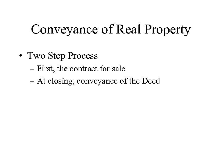 Conveyance of Real Property • Two Step Process – First, the contract for sale