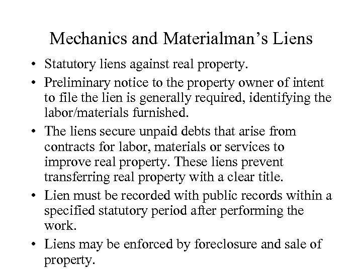 Mechanics and Materialman's Liens • Statutory liens against real property. • Preliminary notice to
