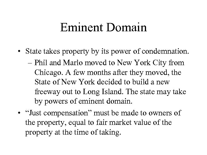 Eminent Domain • State takes property by its power of condemnation. – Phil and