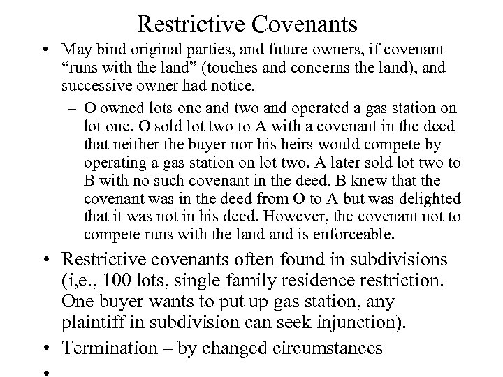 """Restrictive Covenants • May bind original parties, and future owners, if covenant """"runs with"""