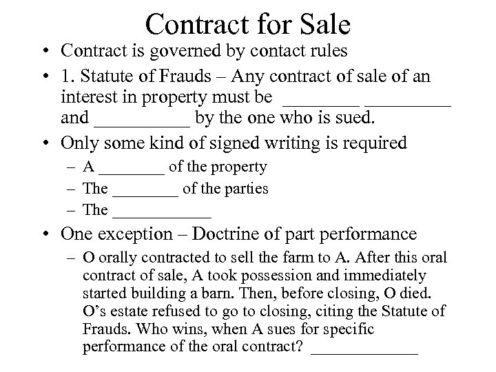 Contract for Sale • Contract is governed by contact rules • 1. Statute of