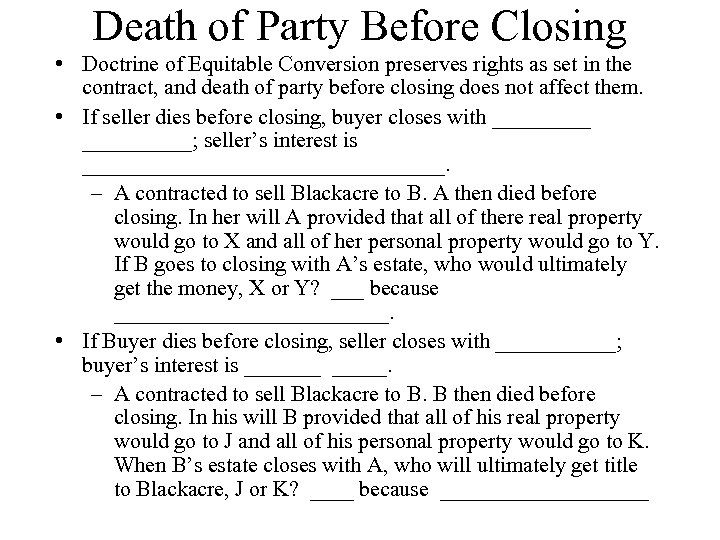 Death of Party Before Closing • Doctrine of Equitable Conversion preserves rights as set