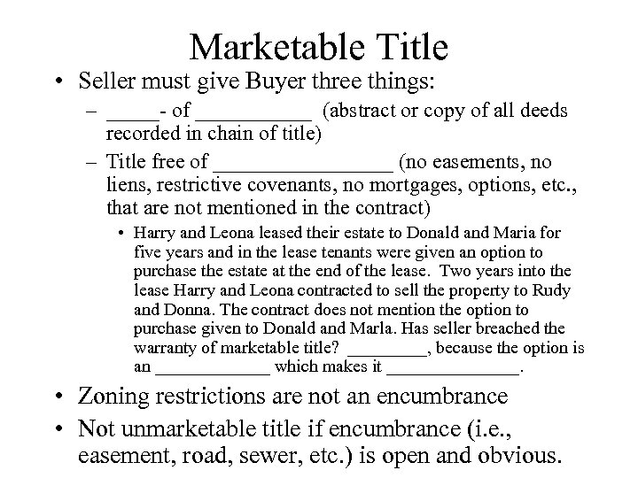 Marketable Title • Seller must give Buyer three things: – _____- of ______ (abstract