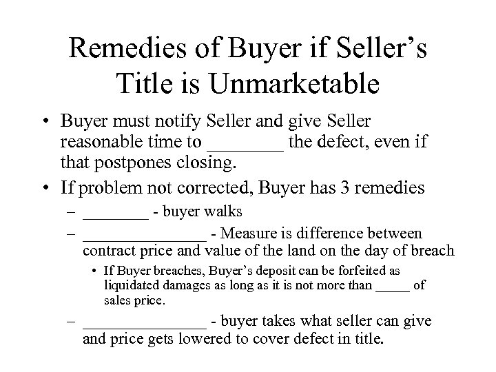 Remedies of Buyer if Seller's Title is Unmarketable • Buyer must notify Seller and