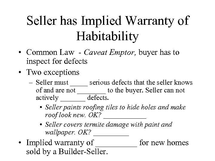 Seller has Implied Warranty of Habitability • Common Law - Caveat Emptor, buyer has