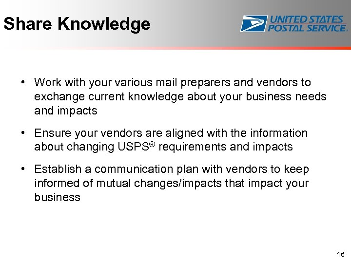 Share Knowledge • Work with your various mail preparers and vendors to exchange current