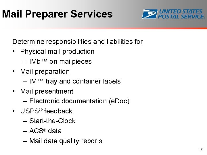 Mail Preparer Services Determine responsibilities and liabilities for • Physical mail production – IMb™