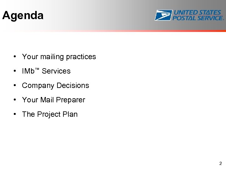 Agenda • Your mailing practices • IMb™ Services • Company Decisions • Your Mail