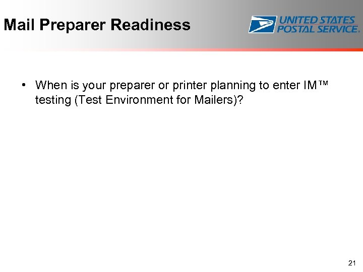Mail Preparer Readiness • When is your preparer or printer planning to enter IM™