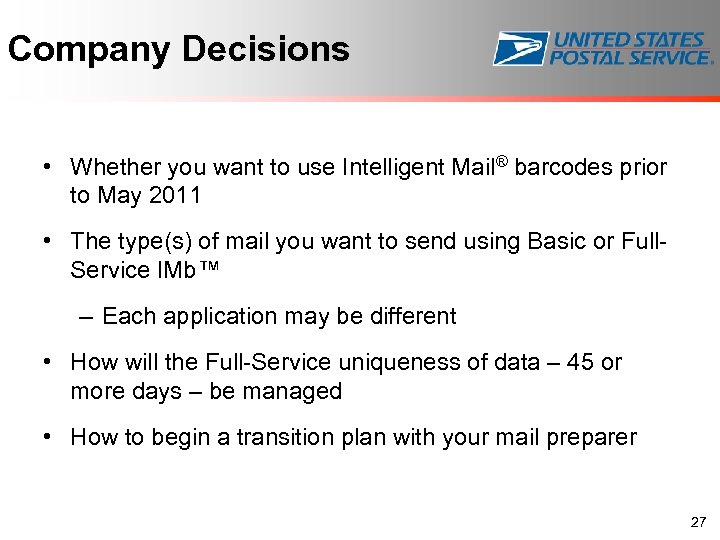 Company Decisions • Whether you want to use Intelligent Mail® barcodes prior to May