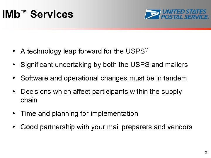 IMb™ Services • A technology leap forward for the USPS® • Significant undertaking by