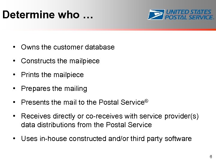Determine who … • Owns the customer database • Constructs the mailpiece • Prints