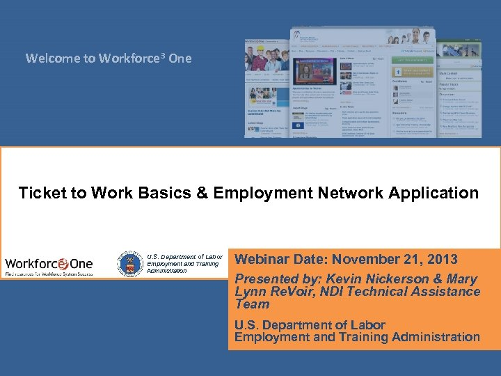 Welcome to Workforce 3 One Ticket to Work Basics & Employment Network Application U.