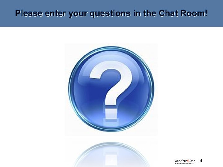 Please enter your questions in the Chat Room! # 41