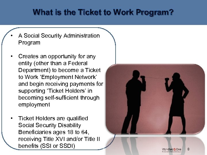 What is the Ticket to Work Program? • A Social Security Administration Program •