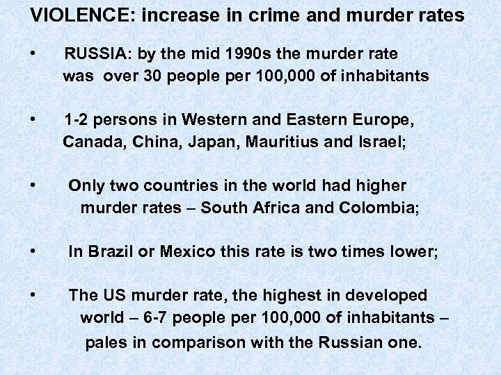 VIOLENCE: increase in crime and murder rates • RUSSIA: by the mid 1990 s