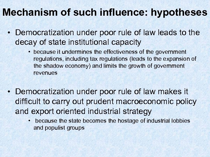 Mechanism of such influence: hypotheses • Democratization under poor rule of law leads to