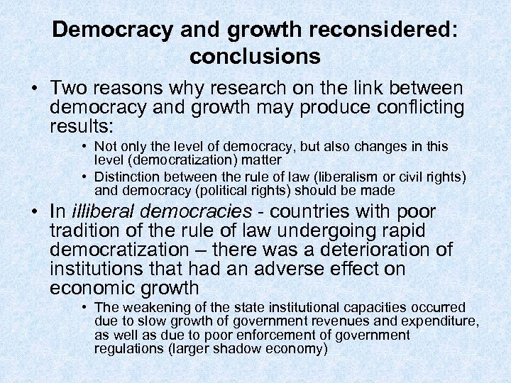 Democracy and growth reconsidered: conclusions • Two reasons why research on the link between