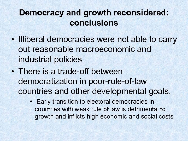 Democracy and growth reconsidered: conclusions • Illiberal democracies were not able to carry out