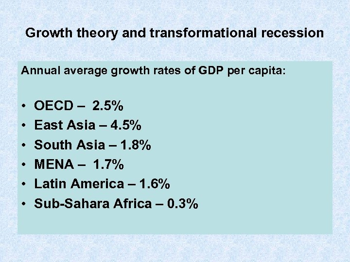 Growth theory and transformational recession Annual average growth rates of GDP per capita: •