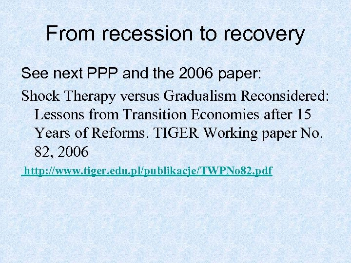 From recession to recovery See next PPP and the 2006 paper: Shock Therapy versus