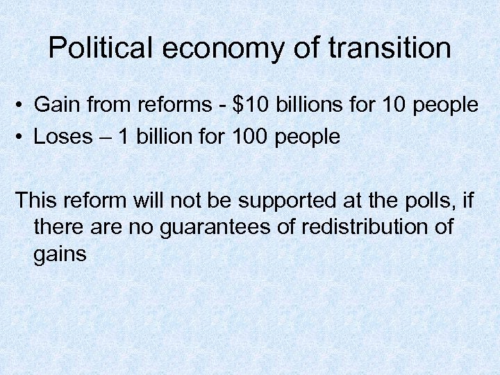 Political economy of transition • Gain from reforms - $10 billions for 10 people