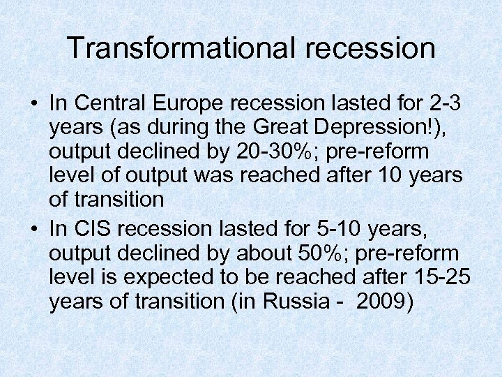 Transformational recession • In Central Europe recession lasted for 2 -3 years (as during
