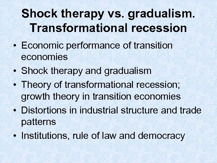 Shock therapy vs. gradualism. Transformational recession • Economic performance of transition economies • Shock