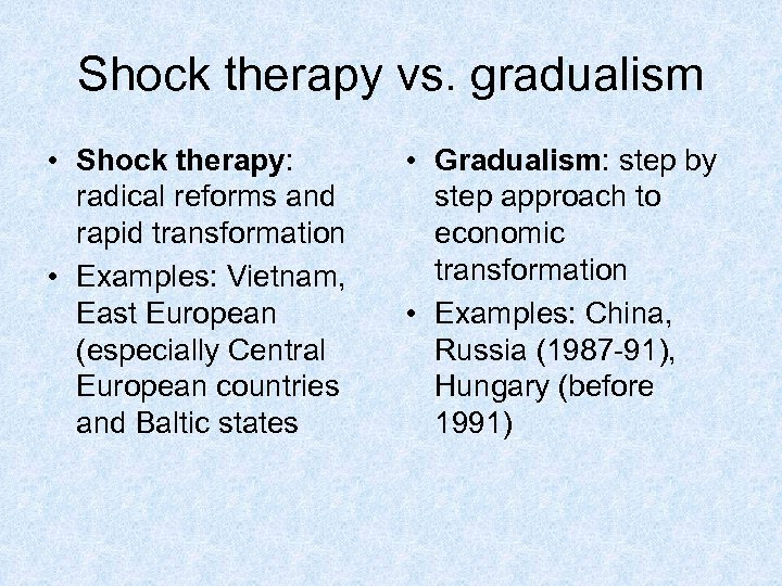 Shock therapy vs. gradualism • Shock therapy: radical reforms and rapid transformation • Examples: