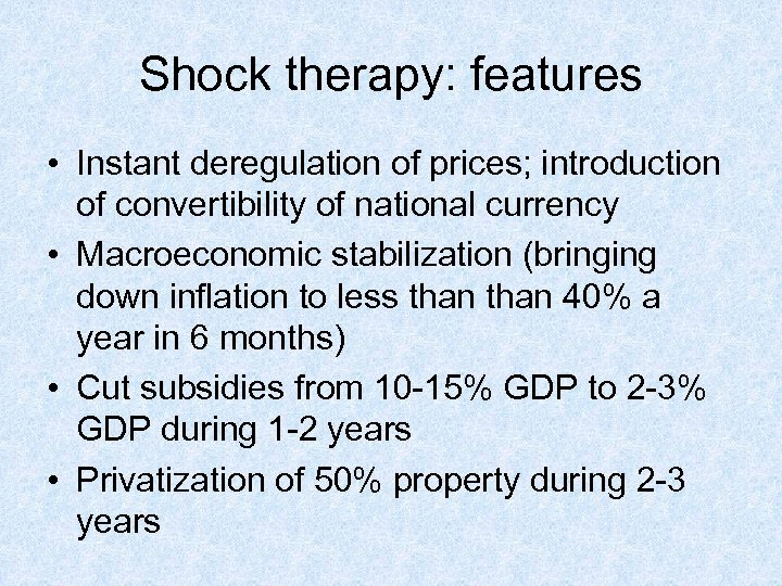Shock therapy: features • Instant deregulation of prices; introduction of convertibility of national currency