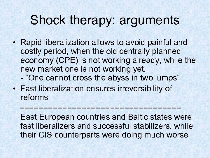 Shock therapy: arguments • Rapid liberalization allows to avoid painful and costly period, when