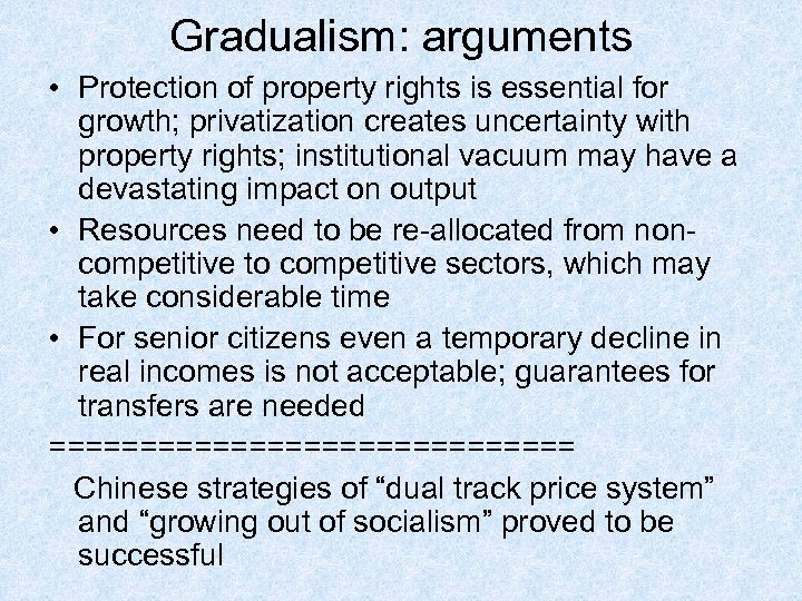 Gradualism: arguments • Protection of property rights is essential for growth; privatization creates uncertainty