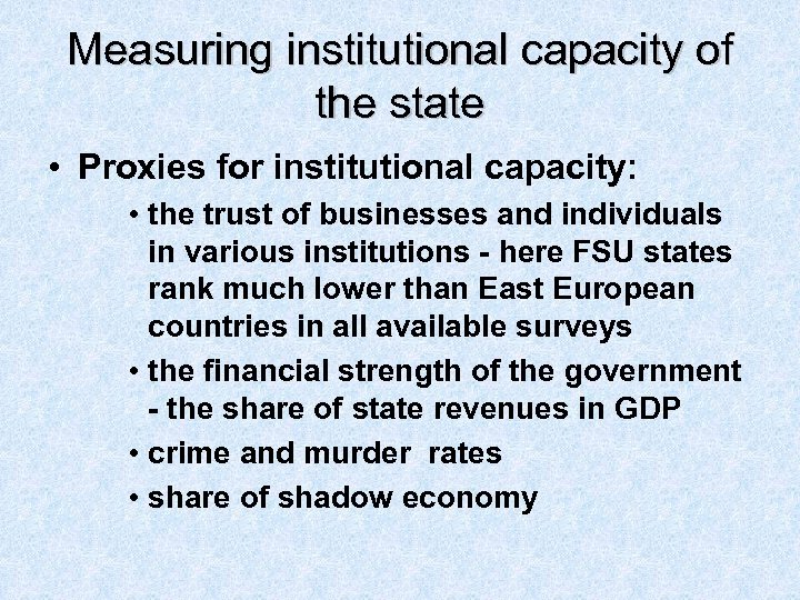 Measuring institutional capacity of the state • Proxies for institutional capacity: • the trust