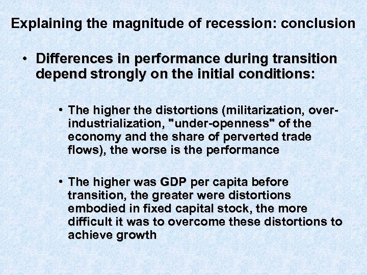 Explaining the magnitude of recession: conclusion • Differences in performance during transition depend strongly