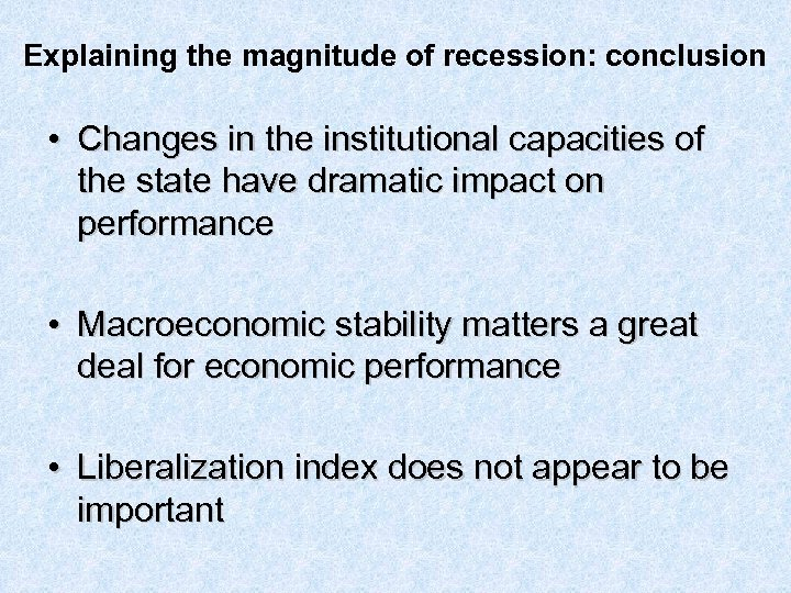 Explaining the magnitude of recession: conclusion • Changes in the institutional capacities of the