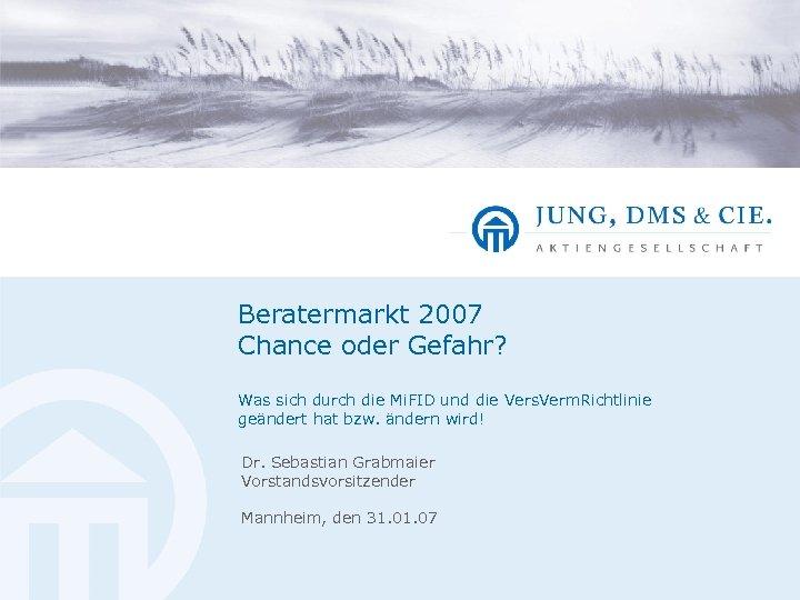 Beratermarkt 2007 Chance oder Gefahr? Was sich durch die Mi. FID und die Vers.